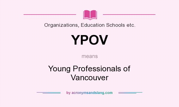 What does YPOV mean? It stands for Young Professionals of Vancouver