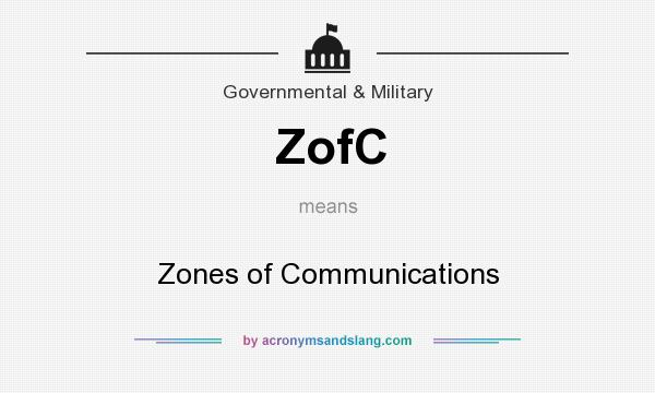 What does ZofC mean? It stands for Zones of Communications