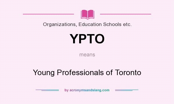 What does YPTO mean? It stands for Young Professionals of Toronto