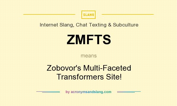 What does ZMFTS mean? It stands for Zobovor`s Multi-Faceted Transformers Site!