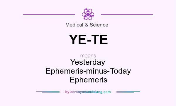 What does YE-TE mean? It stands for Yesterday Ephemeris-minus-Today Ephemeris