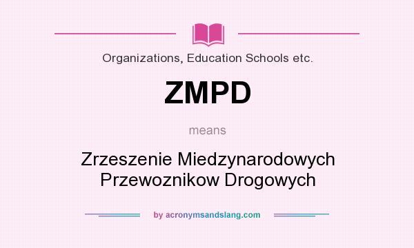What does ZMPD mean? It stands for Zrzeszenie Miedzynarodowych Przewoznikow Drogowych