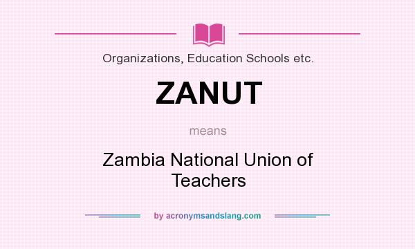 What does ZANUT mean? It stands for Zambia National Union of Teachers