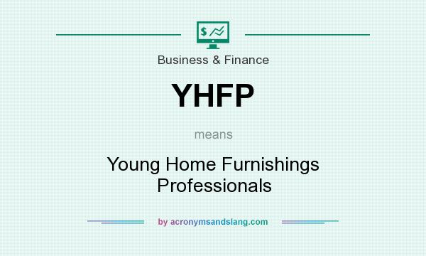 What does YHFP mean? It stands for Young Home Furnishings Professionals