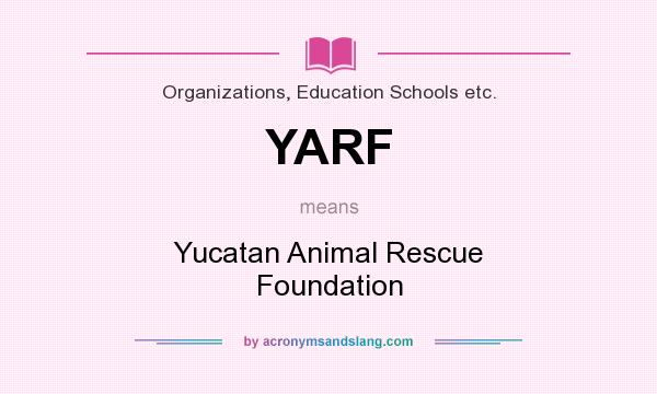 What does YARF mean? It stands for Yucatan Animal Rescue Foundation