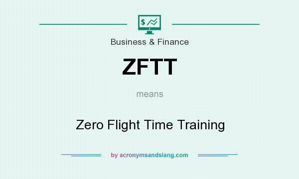 What does ZFTT mean? It stands for Zero Flight Time Training