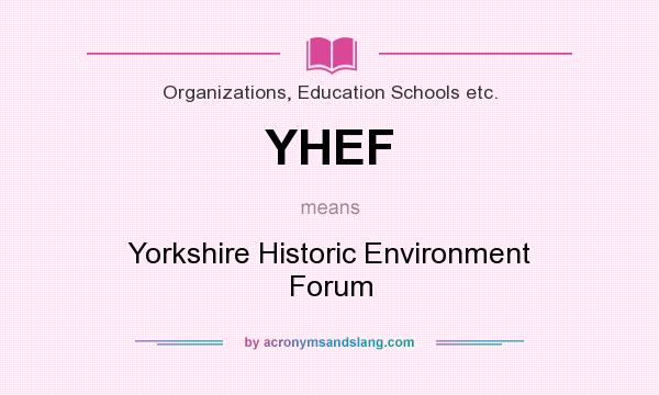 What does YHEF mean? It stands for Yorkshire Historic Environment Forum