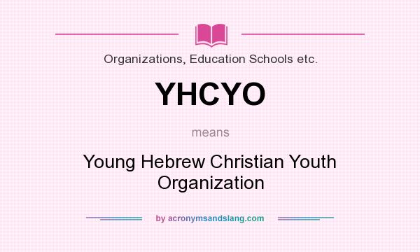 What does YHCYO mean? It stands for Young Hebrew Christian Youth Organization