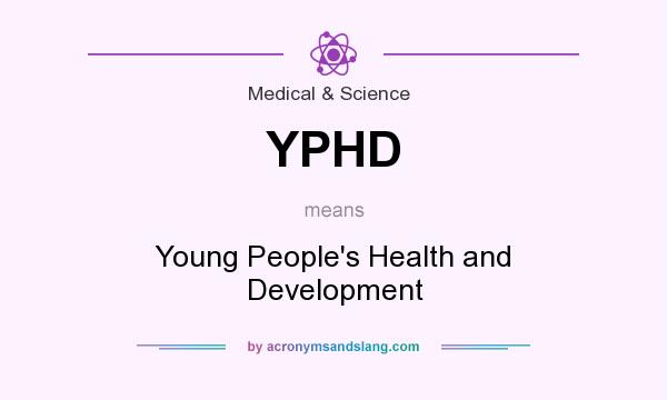 What does YPHD mean? It stands for Young People`s Health and Development