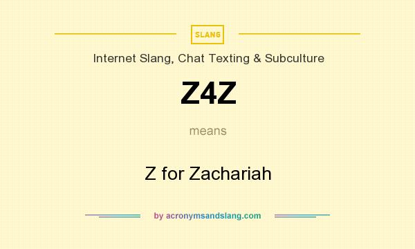 What does Z4Z mean? It stands for Z for Zachariah