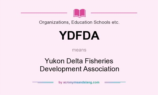 What does YDFDA mean? It stands for Yukon Delta Fisheries Development Association