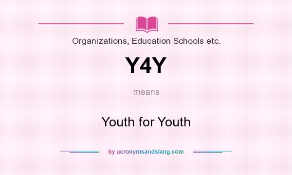 What does Y4Y mean? It stands for Youth for Youth