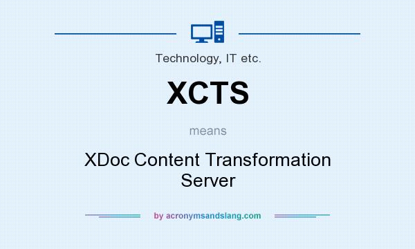 What does XCTS mean? It stands for XDoc Content Transformation Server