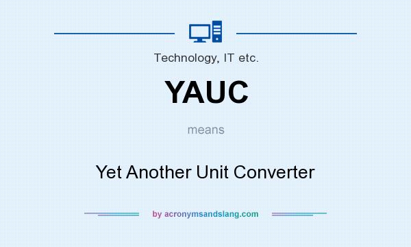 What does YAUC mean? It stands for Yet Another Unit Converter