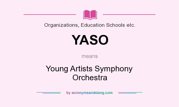 What does YASO mean? It stands for Young Artists Symphony Orchestra