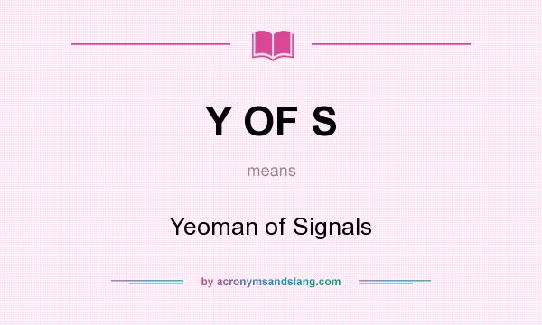 What does Y OF S mean? It stands for Yeoman of Signals
