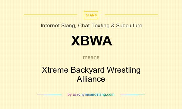 What does XBWA mean? It stands for Xtreme Backyard Wrestling Alliance