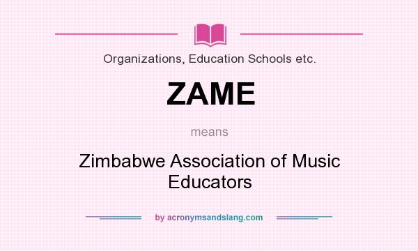 What does ZAME mean? It stands for Zimbabwe Association of Music Educators