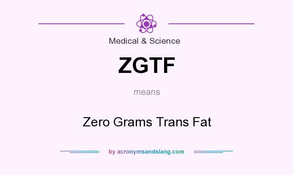 What does ZGTF mean? It stands for Zero Grams Trans Fat