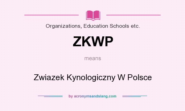 What does ZKWP mean? It stands for Zwiazek Kynologiczny W Polsce