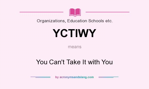 What does YCTIWY mean? It stands for You Can`t Take It with You