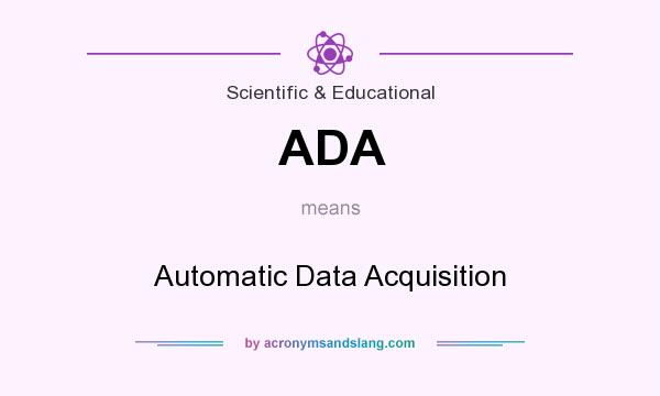What does ADA mean? It stands for Automatic Data Acquisition