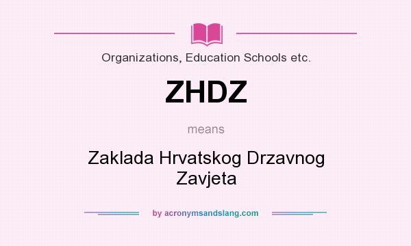 What does ZHDZ mean? It stands for Zaklada Hrvatskog Drzavnog Zavjeta