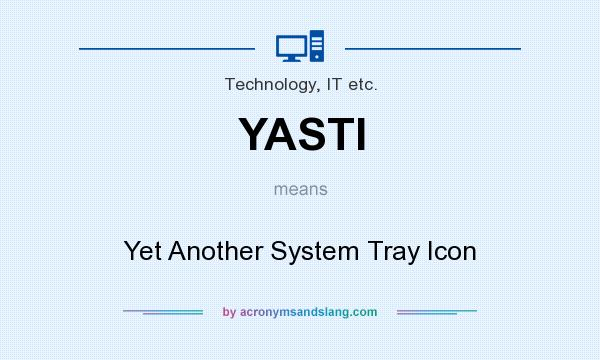 What does YASTI mean? It stands for Yet Another System Tray Icon