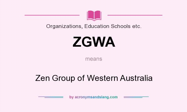 What does ZGWA mean? It stands for Zen Group of Western Australia