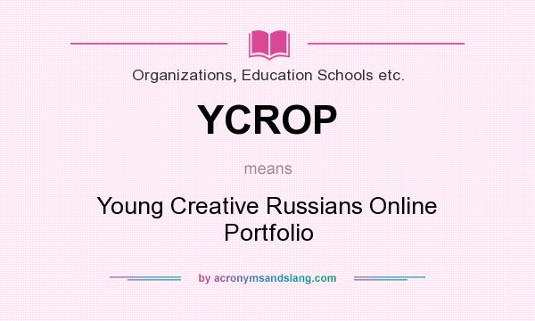 What does YCROP mean? It stands for Young Creative Russians Online Portfolio