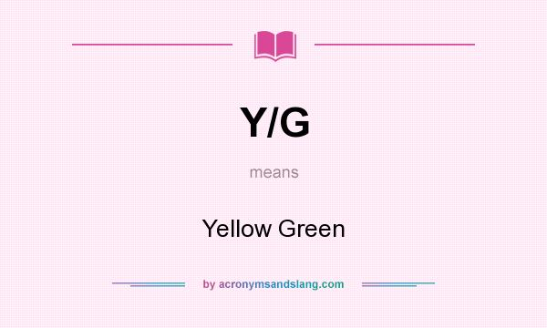 What does Y/G mean? It stands for Yellow Green