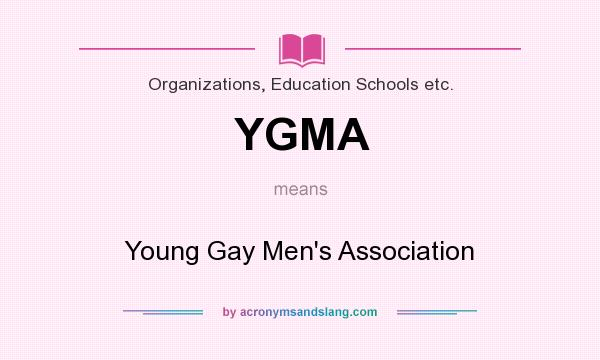 What does YGMA mean? It stands for Young Gay Men`s Association