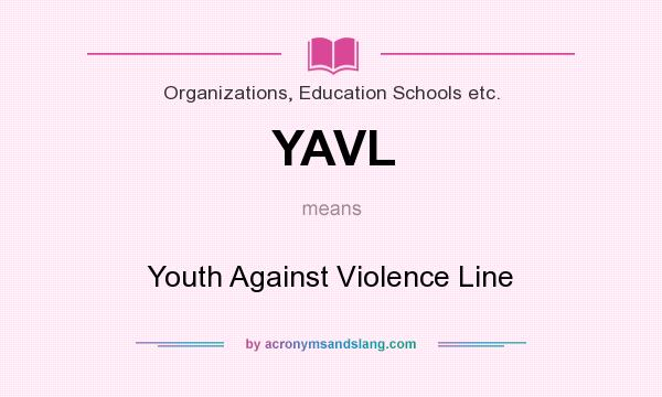 What does YAVL mean? It stands for Youth Against Violence Line