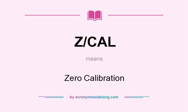 What does Z/CAL mean? It stands for Zero Calibration