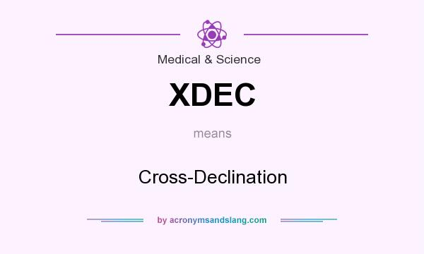 What does XDEC mean? It stands for Cross-Declination