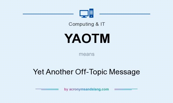 What does YAOTM mean? It stands for Yet Another Off-Topic Message