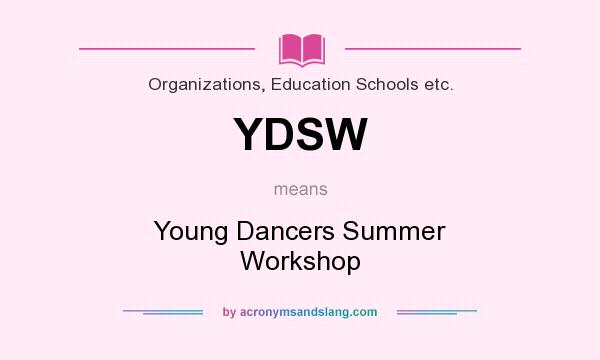 What does YDSW mean? It stands for Young Dancers Summer Workshop