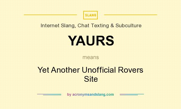 What does YAURS mean? It stands for Yet Another Unofficial Rovers Site