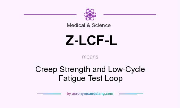 What does Z-LCF-L mean? It stands for Creep Strength and Low-Cycle Fatigue Test Loop