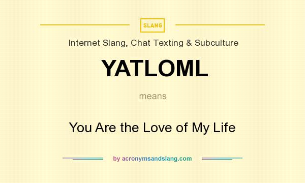 What does YATLOML mean? It stands for You Are the Love of My Life