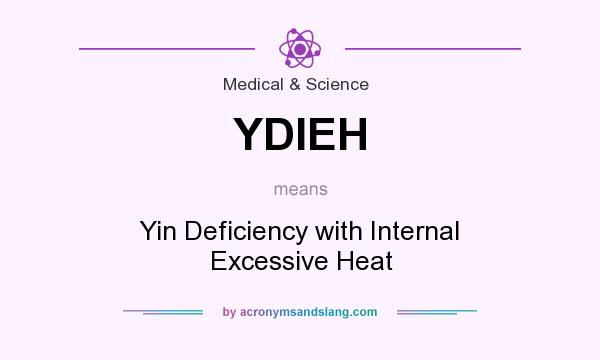 What does YDIEH mean? It stands for Yin Deficiency with Internal Excessive Heat