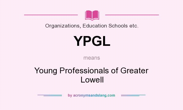What does YPGL mean? It stands for Young Professionals of Greater Lowell