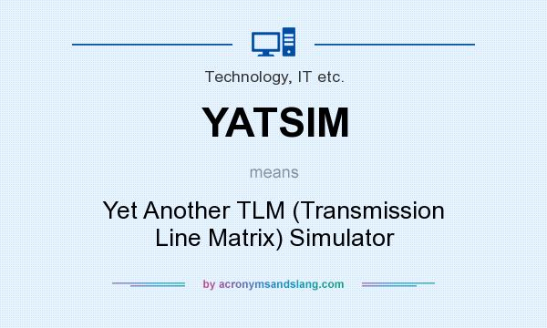 What does YATSIM mean? It stands for Yet Another TLM (Transmission Line Matrix) Simulator