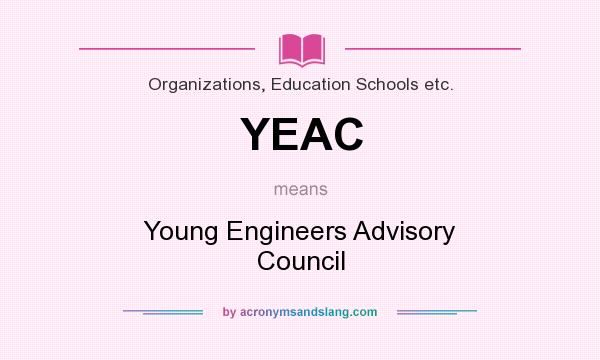 What does YEAC mean? It stands for Young Engineers Advisory Council