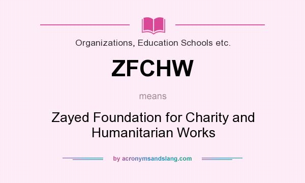 What does ZFCHW mean? It stands for Zayed Foundation for Charity and Humanitarian Works