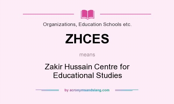 What does ZHCES mean? It stands for Zakir Hussain Centre for Educational Studies