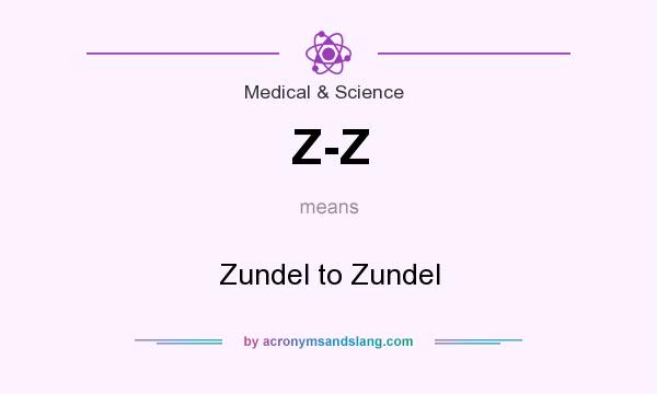 What does Z-Z mean? It stands for Zundel to Zundel