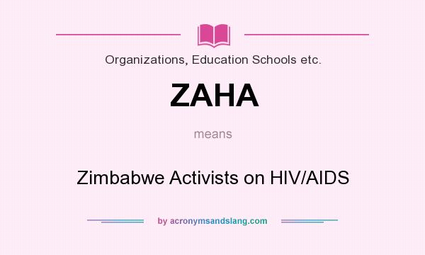 What does ZAHA mean? It stands for Zimbabwe Activists on HIV/AIDS