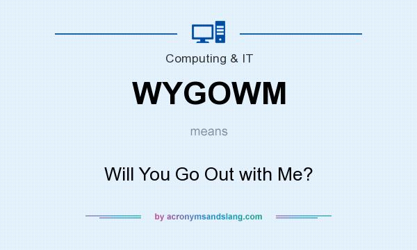 What does WYGOWM mean? It stands for Will You Go Out with Me?