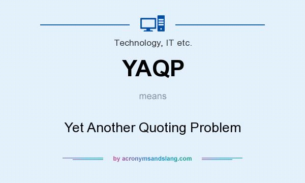 What does YAQP mean? It stands for Yet Another Quoting Problem